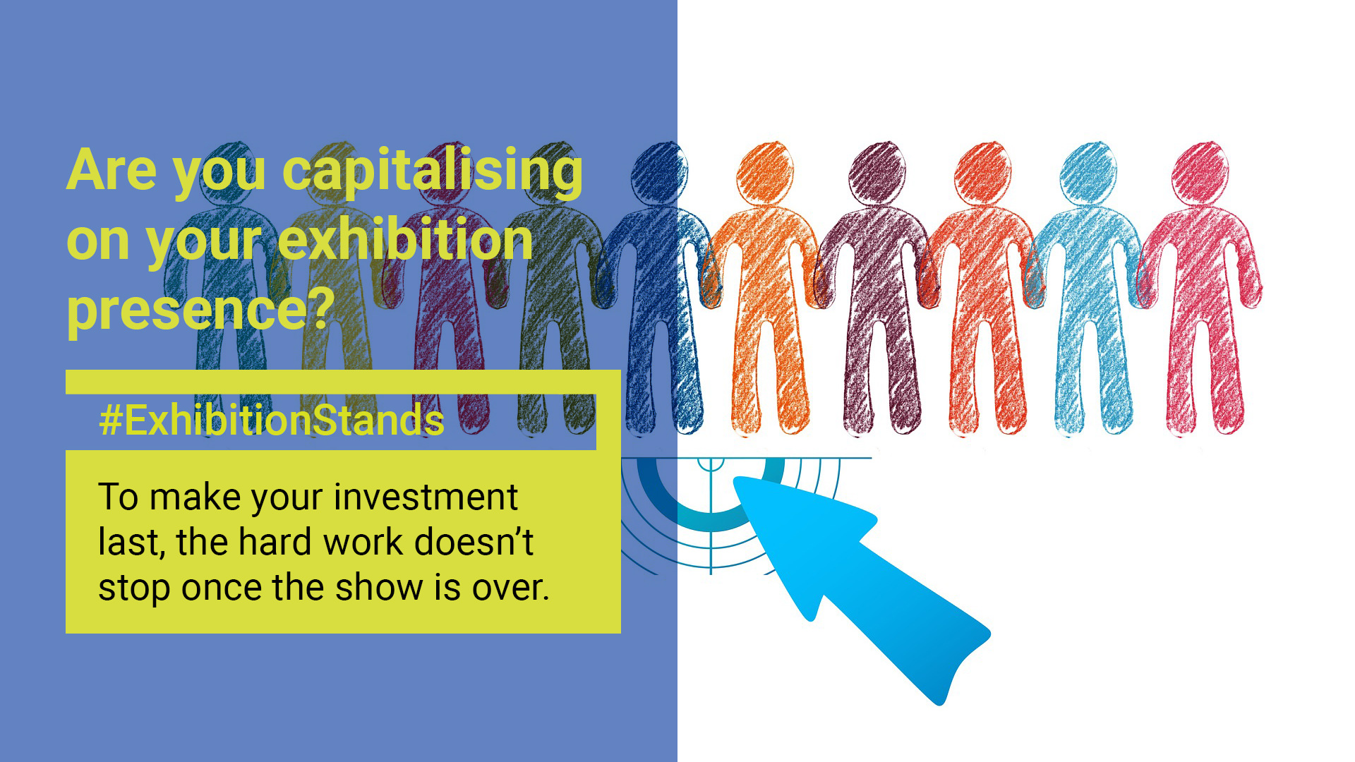 Are you capitalising on your exhibition presence?